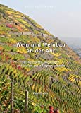 Ahrtal Kompakt. Wein und Weinbau an der Ahr: von Rebsorten, Weinlagen und wie ein guter Tropfen entsteht