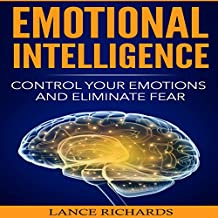 Emotional Intelligence: Control Your Emotions and Eliminate Fear