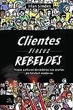 Clientes versus rebeldes (Portuguese Edition)