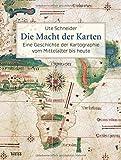 Die Macht der Karten: Eine Geschichte der Kartographie vom Mittelalter bis heute - Ute Schneider