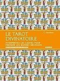 Le tarot divinatoire - Interprétez les cartes pour prendre les bonnes décisions - Un livre et un jeu de cartes