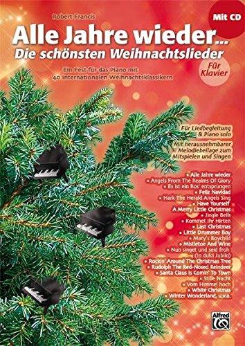 Alle Jahre wieder - Die schönsten Weihnachtslieder für Klavier: Ein Fest für das Piano mit 40 internationalen Weihnachtsklassikern
