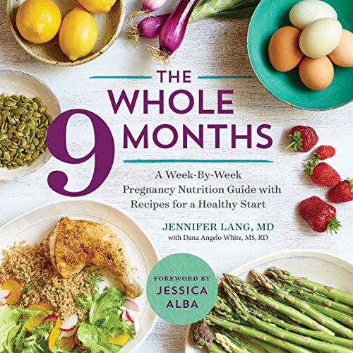 The Whole 9 Months: A Week-By-Week Pregnancy Nutritional Guide por MD Jennifer Lang