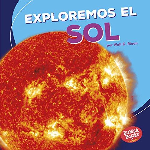 Exploremos el Sol (Let's Explore the Sun) (Bumba Books ™ en español — Una primera mirada al espacio (A First Look at Space))