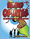 Beyond Opiates: The Evolving Science of Pain and Addiction (Darryl's Dopnenergic Dimensions Book 1)