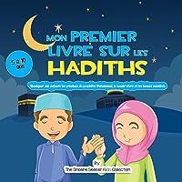 Mon premier livre sur les Hadiths: Enseigner aux enfants les principes du prophète Mahomet, le savoir-vivre et les…