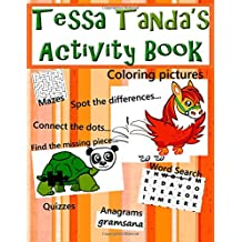 Tessa Tanda's Activity book: Coloring pictures, connecting the dots, spot the differences, find the missing piece, word search, anagrams, quizzes, mazes, puzzles, and games