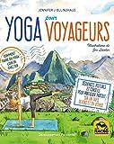 Yoga pour voyageurs: Comment faire du yoga loin de chez soi. Séquences, postures et conseils pour pratiquer partout sur un tapis, dehors et en voyage