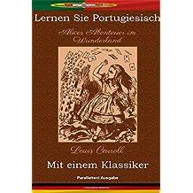 Lernen Sie Portugiesisch mit einem Klassiker: Alices Abenteuer im Wunderland - Paralleltext Ausgabe [PT-DE]