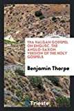 Tha Halgan Godspel on Englisc. The Anglo-Saxon Version of the Holy Gospels