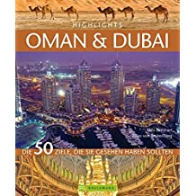 Highlights Oman & Dubai: Die 50 Ziele, die Sie gesehen haben sollten