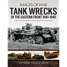Tank Wrecks of the Eastern Front 1941 - 1945 (Images of War, Images of War)