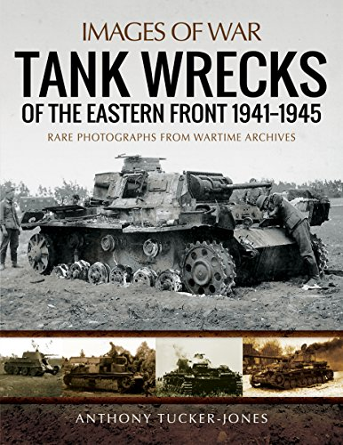 Tank Wrecks of the Eastern Front 1941–1945: Rare Photographs from Wartime Archives