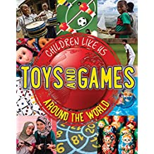 Toys and Games Around the World (Children Like Us)
