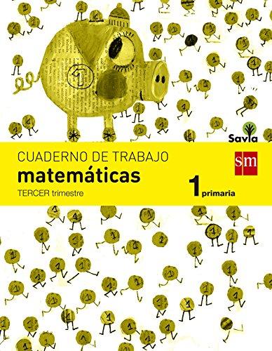 Cuaderno de matemáticas. 1 Primaria, 3 Trimestre. Savia - 9788467570373