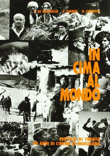 In cima al mondo. Festival di Trento. 40 anni di cinema di montagna (Saggistica)