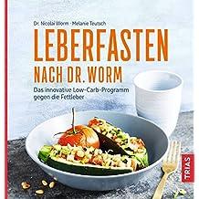 Leberfasten nach Dr. Worm: Das innovative Low-Carb-Programm gegen die Fettleber