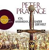 Ich, Maximilian, Kaiser der Welt - Peter Prange