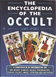 The Encyclopedia of The Occult A Compendium of Information on The Occult Sciences, Occult Personalities..