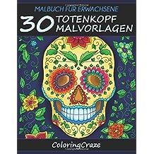 Malbuch für Erwachsene: 30 Totenkopf-Malvorlagen, Aus der Malbücher für Erwachsene-Reihe von ColoringCraze (ColoringCraze Malbücher für Erwachsene, Stressabbauende Ausmalseiten für Erwachsene)