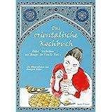 Das orientalische Kochbuch: Bilder, Geschichten und Rezepte der Familie Tatlici (Illustrierte Länderküchen)