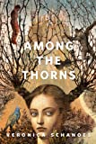 Front cover for the book Among the Thorns by Veronica Schanoes