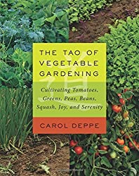 The Tao of Vegetable Gardening: Cultivating Tomatoes, Greens, Peas, Beans, Squash, Joy, and Serenity by Deppe, Carol (2015) Taschenbuch