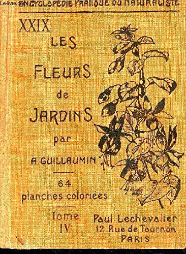 ENCYCLOPEDIE DU NATURALISTE XXIX - LES FLEURS DU JARDINS - TOME IV : LES FLEURS D'ETE III PLANTES DE SERRE (PLANTES DITES MOLLES) PLANTES GRIMPANTES PLANTES AROMATIQUES . par A.GIULLAUMIN