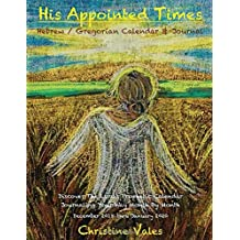 His Appointed Times: Hebrew / Gregorian Calendar & Journal  Dec 2018 thru Jan 2020