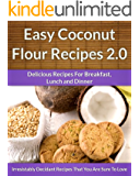 Coconut Flour Recipes 2.0 - A Decadent Gluten-Free, Low-Carb Alternative To Wheat (The Easy Recipe Book 37) (English Edition)
