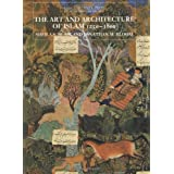 The Art and Architecture of Islam, 1250-1800 (The Yale University Press Pelican History)