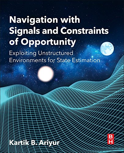 Navigation with Signals and Constraints of Opportunity: Exploiting Unstructured Environments for State Estimation