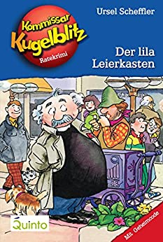 Kommissar Kugelblitz 05. Der lila Leierkasten: Kommissar Kugelblitz Ratekrimis