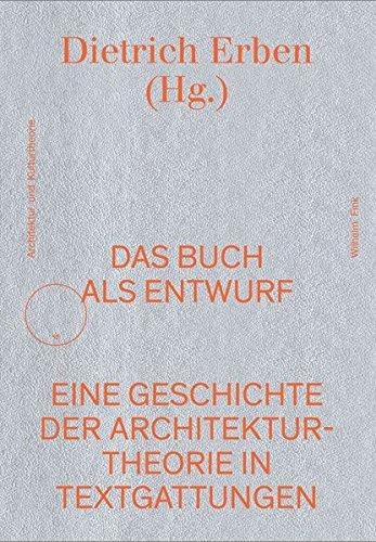 Das Buch als Entwurf: Textgattungen in der Geschichte der Architekturtheorie. Ein Handbuch (Schriftenreihe für Architektur und Kulturtheorie)