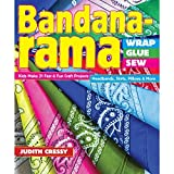 Bandana-rama - Wrap, Glue, Sew: Kids Make 21 Fast & Fun Craft Projects ??? Headbands, Skirts, Pillows & More by Judith Cressy (2014-10-01)