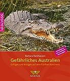 Gefährliches Australien: Giftiges und Bissiges auf dem Fünften Kontinent - Barbara Barkhausen