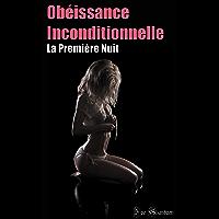 Obéissance Inconditionnelle - La Première Nuit: (18+)