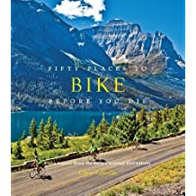 Fifty Places to Bike Before You Die: Biking Experts Share the World's Greatest Destinations by Santella, Chris (2012) Hardcover