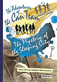 The Adventures of The Can Team and Friends. The Mystery of the Sleeping City par  Mary Carmen Delgado Barranquero