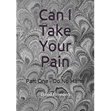 Can I Take Your Pain?: Part One:   Do No Harm