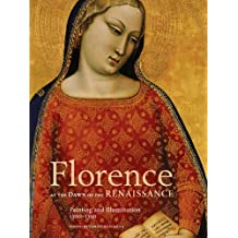 Florence at the Dawn of the Renaissance: Painting and Illumination, 1300-1350 (2012-12-11)