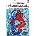 Evocative Autoethnography: Writing Lives and Telling Stories (Writing Lives: Ethnographic Narratives Book 17) (English Editio