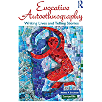 Evocative Autoethnography: Writing Lives and Telling Stories (Writing Lives: Ethnographic Narratives Book 17) (English…