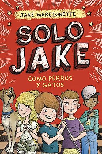 Como perros y gatos (Solo Jake 2) (Jóvenes lectores) por Jake Marcionette