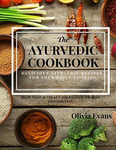 The Ayurvedic Cookbook – Delicious Ayurvedic Recipes for Daily Cooking.: Everyday Ayurvedic East Indian Cookbook Helps to Heal the Gut and to Balance the ... Healthy Recipes for You! (English Edition)