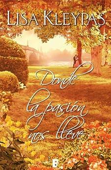 Donde la pasión nos lleve (B de Books) von [Kleypas, Lisa]