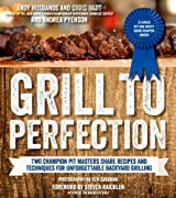 Grill to Perfection: Two Champion Pit Masters Share Recipes and Techniques for Unforgettable Backyard Grilling by Andy Husbands (2014-04-01)