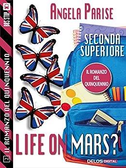 Il romanzo del quinquennio - Seconda superiore - Life on Mars?: Il romanzo del quinquennio 2 di [Angela Parise]