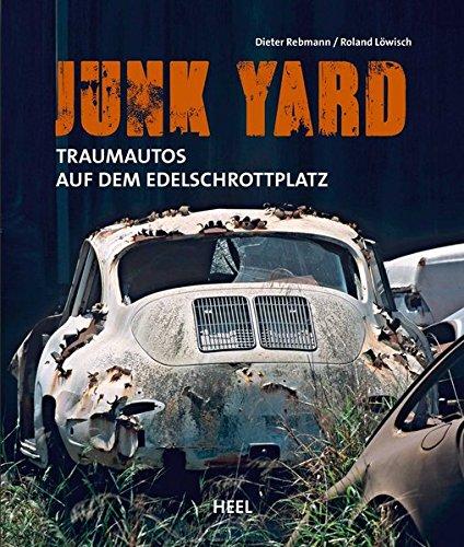 Junk Yard: Traumautos auf dem Edelschrottplatz -