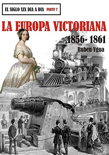 LA EUROPA VICTORIANA- 1856- 1861 (EL SIGLO XIX DIA A DIA nº 7) (Spanish Edition)